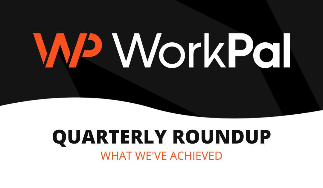 WorkPal Quarterly Roundup